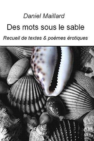 Des mots sous le sable: Recueil de textes & poèmes érotiques
