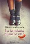La bambina numero otto by Kim van Alkemade