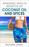 Amazing Health Benefits of Coconut oil and Spices by Richard Jones