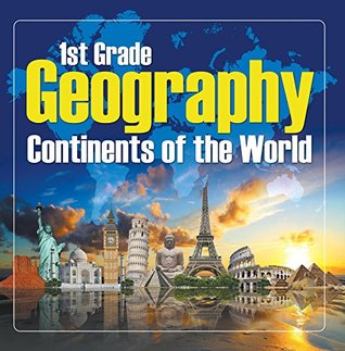 1St Grade Geography: Continents of the World: First Grade Books (Children's Explore the World Books)