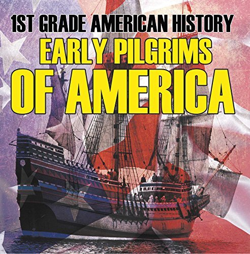 1st Grade American History: Early Pilgrims of America: First Grade Books (Children's American History Books)