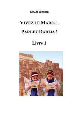 Vivez Le Maroc, Parlez Darija ! Livre 1: Arabe Dialectal Marocain - Cours Approfondi de Darija