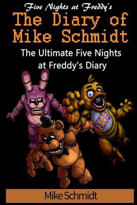 Five Nights at Freddy's: Diary of Mike Schmidt: The Ultimate Five Nights at Freddy's Diary - An Unofficial Fnaf Book