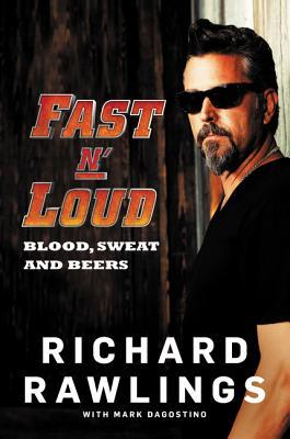 Fast N' Loud: Blood, Sweat and Beers por Richard Rawlings, Mark Dagostino