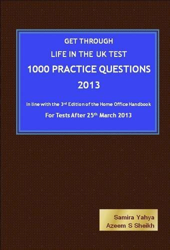 Get Through Life in the UK Test - 1000 Practice Questions -2013: In Line with the 3rd Edition of the Home Office Handbook - for Tests After 25th March 2013