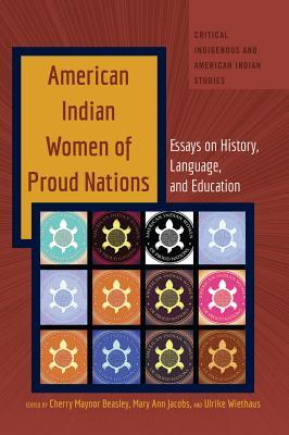 American Indian Women of Proud Nations; Essays on History, Language, and Education