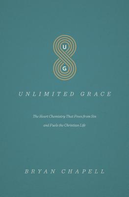 Unlimited Grace: The Heart Chemistry That Frees from Sin and Fuels the Christian Life