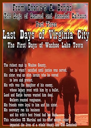 Last Days Of Virginia City (The Saga of Samuel and Annabel Calhoun Part Three): The First Days of Washoe Lake Town