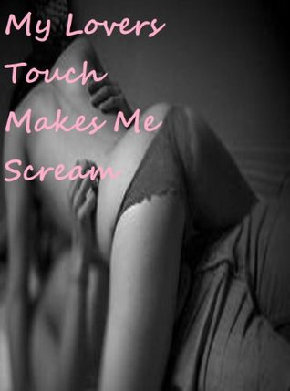 My Lover's Touch Makes Me Scream