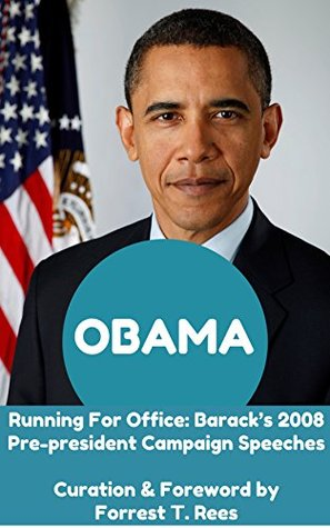 Obama, Running For Office: Barack's 2008 Pre-president Campaign Speeches