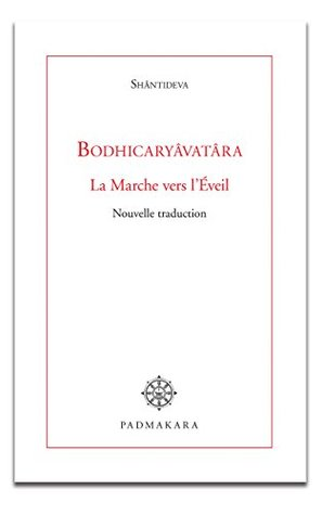 Bodhicaryâvatâra, la marche vers l'Eveil: Nouvelle traduction