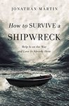 How to Survive a Shipwreck by Jonathan Martin