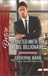 Reunited with the Rebel Billionaire by Catherine Mann