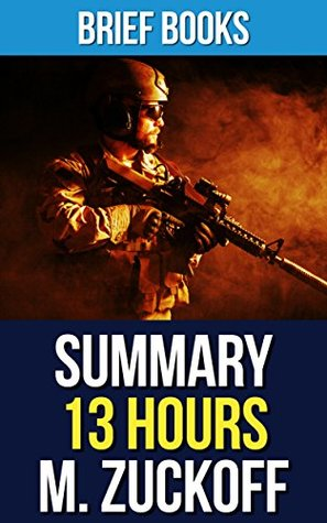 13 Hours: by Mitchell Zuckoff | The Inside Account of What Really Happened In Benghazi | Summary & Takeaways (Brief Books)