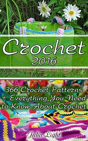 Crochet 2016: 366 Crochet Patterns + Everything You Need to Know About Crochet:
