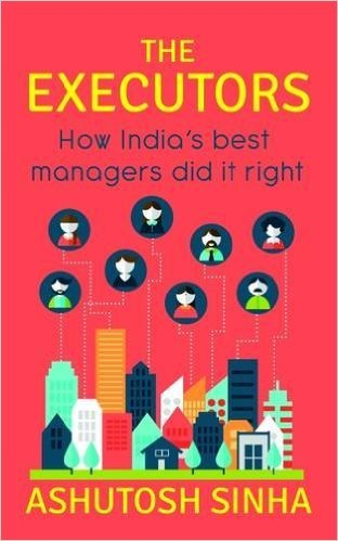 The Executors: How India's Best Managers Did It Right