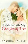 Underneath My Christmas Tree by Tawdra Kandle