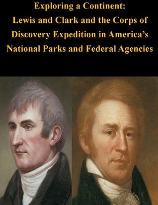 Exploring a Continent: Lewis and Clark and the Corps of Discovery Expedition in America's National Parks and Federal Agencies