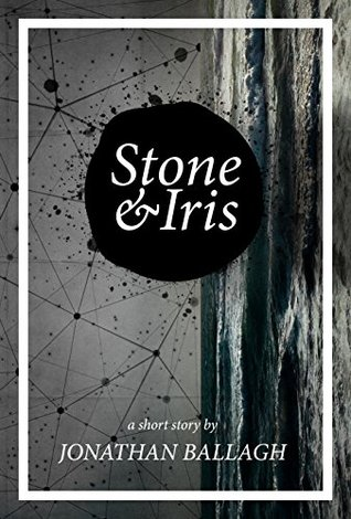 The cover of Stone & Iris by Jonathan Ballagh