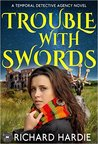 Trouble With Swords (Temporal Detective Agency #2)