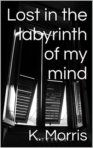 Lost in the labyrinth of my mind by K. Morris