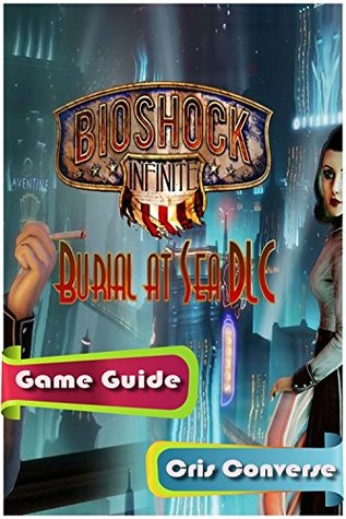 Bioshock Infinite: Burial at Sea - Episode Two Game Guide