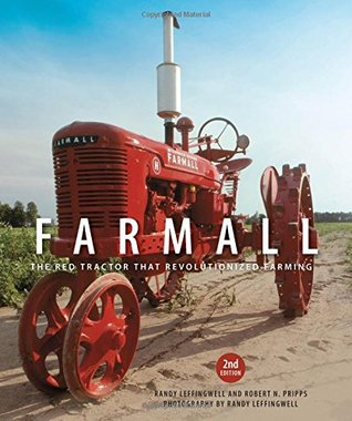 Farmall: The Red Tractor that Revolutionized Farming by Randy Leffingwell