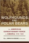 Wolfhounds and Polar Bears: The American Expeditionary Force in Siberia, 1918–1920