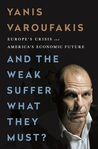 And the Weak Suffer What They Must?  Europe's Crisis and Amer... by Yanis Varoufakis