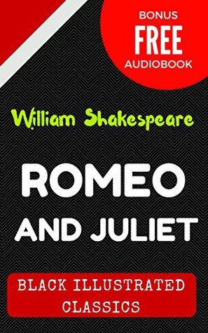 Romeo and Juliet: By William Shakespeare - Illustrated (Bonus Free Audiobook)