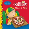 Caillou Makes a Meal: Includes a simple pizza recipe