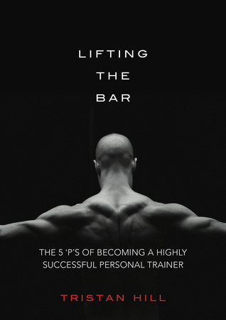 Lifting the Bar: The 5 P's of Highly Successful Personal Trainers