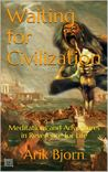 Waiting for Civilization: Meditations and Adventures in Reverence for Life