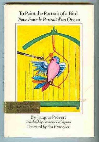 To Paint The Portrait of a Bird / Pour Faire le Portrait d'un Oiseau
