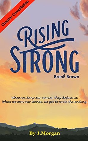 Rising Strong: Rising Strong: by Brene Brown | Chapter Compilation