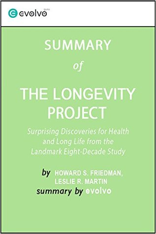The Longevity Project: Summary of the Key Ideas - Original Book by Howard S. Friedman, Leslie R. Martin: Surprising Discoveries for Health and Long Life from the Landmark Eight-Decade Study