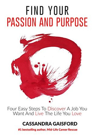 How To Find Your Passion And Purpose: Four Easy Steps to Discover A Job You Want And Live the Life You Love (The Art of Living Book 1)