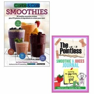 Carbs and Cals Smoothie Diet Recipes Book and Journal Collection 2 Books Bundle (Carbs & Cals Smoothies: 80 Healthy Smoothie Recipes & 275 Photos of Ingredients to Create Your Own![Hardcover], The not so Pointless Smoothie & Juices)