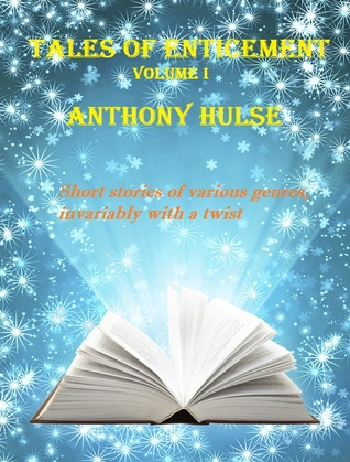 Ebook Tales of Enticement (Volume I) by Anthony Hulse PDF!
