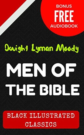 Men of the Bible: By Dwight Lyman Moody - Illustrated (Bonus Free Audiobook)