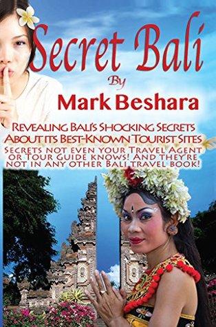 Secret Bali: Revealing Bali's Shocking Secrets About its Best-Known Tourist Sites
