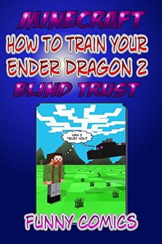 How To Train Your Ender Dragon 2: Blind Trust (Minecraft Books For Kids)