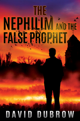 The Nephilim and the False Prophet by David Dubrow