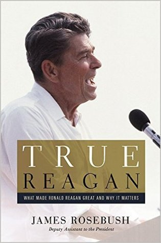 True Reagan: What Made Ronald Reagan Great and Why It Matters