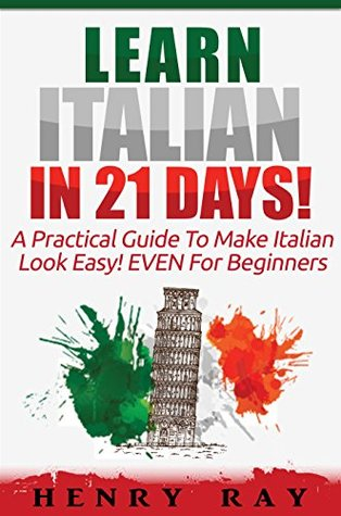Italian: Learn Italian In 21 DAYS! – A Practical Guide To Make Italian Look Easy! EVEN For Beginners Epub Free Download