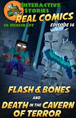 Minecraft Comics: Flash and Bones and Death in the Cavern of Terror: The Ultimate Minecraft Comics Adventure Series (Real Comics in Minecraft - Flash and Bones, #14)