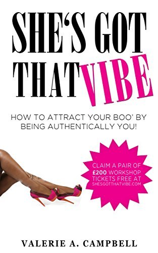 She's Got That Vibe: How To Attract Your Boo By Being Authentically You!