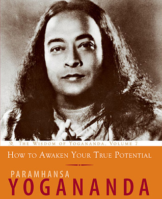 How to Awaken Your True Potential: The Wisdom of Yogananda