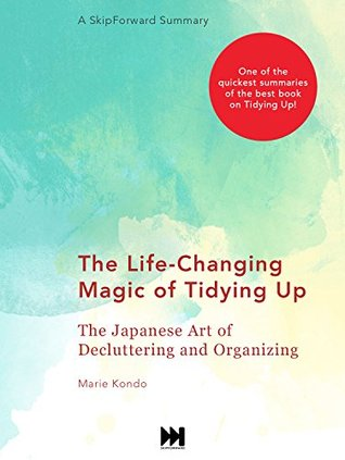 The Life-Changing Magic of Tidying Up: The Japanese Art of Decluttering and Organizing [A SkipForward Summary]