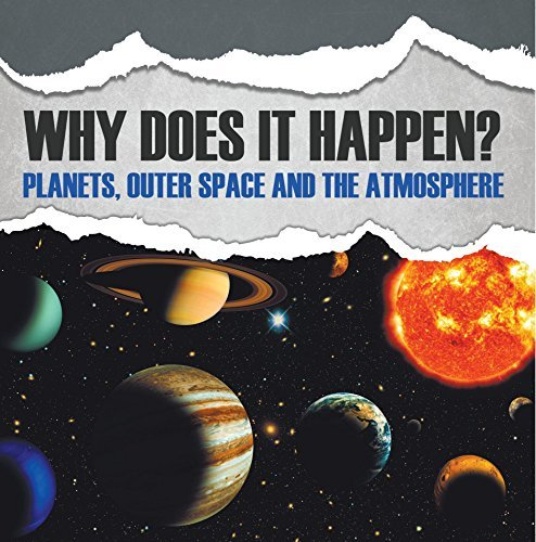 Why Does It Happen?: Planets, Outer Space and the Atmosphere: Planets Book for Kids (Children's Astronomy & Space Books)